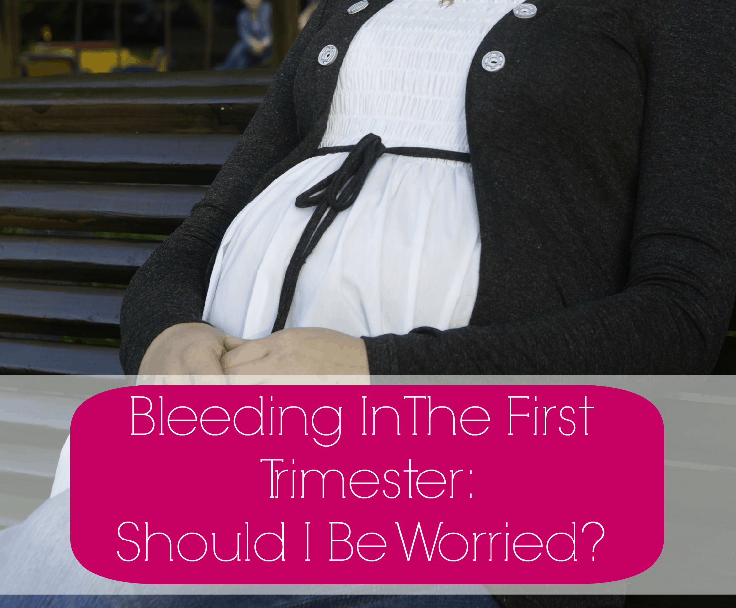 Bleeding In The First Trimester: What's Normal