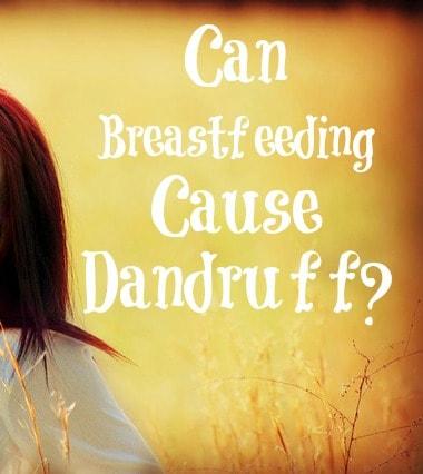 Can Breastfeeding Make Dandruff Worse?
