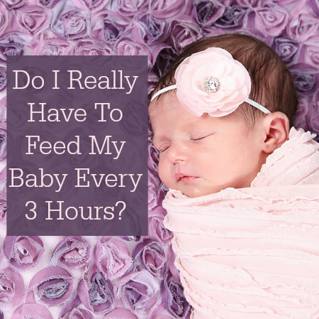 Do I Really Have To Feed My Baby Every 3 Hours?