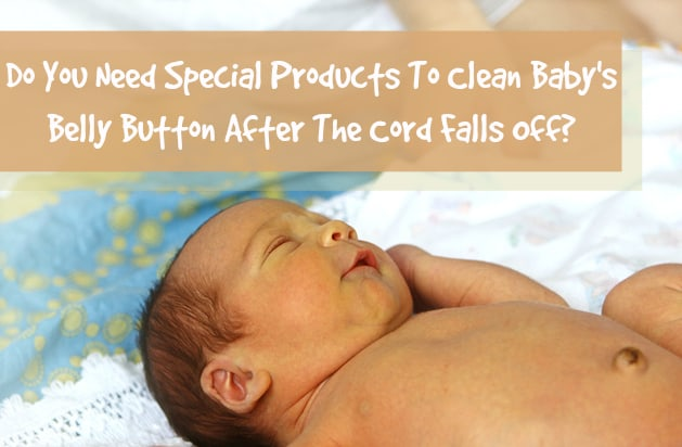 Do You Need Special Products To Clean Baby's Belly Button After The Cord Falls Off?